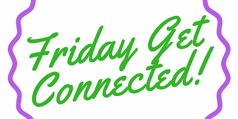 Friday Night Get Connected!
