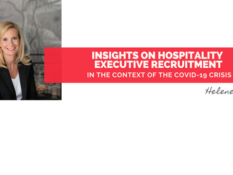 Insights on Hospitality Executive Recruitment - in the context of the Covid-19 crisis