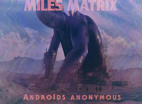 Album Review: Miles Matrix - Androids Anonymous