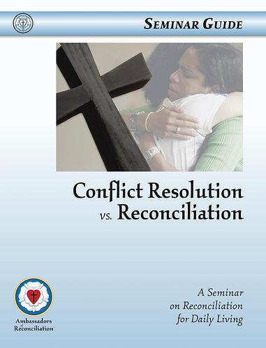 Conflict Resolution vs Reconciliation Downloadable Seminar Guide