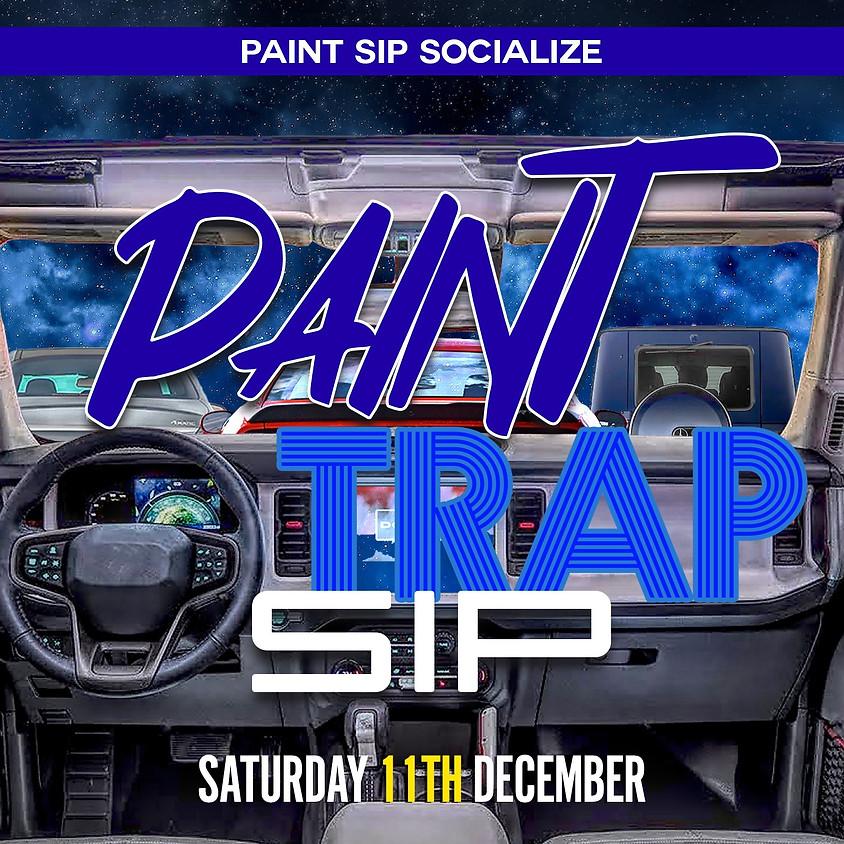 Trap Paint Sip December 10:30pm