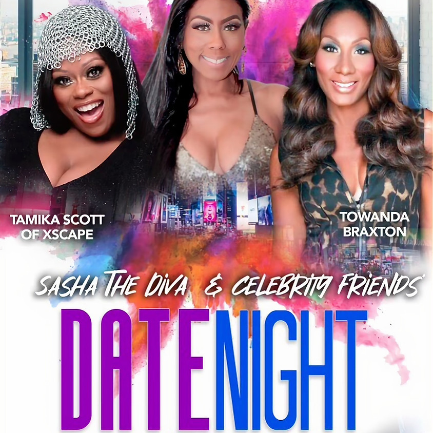Sasha The Diva Date Night & Celeb Friends  7pm