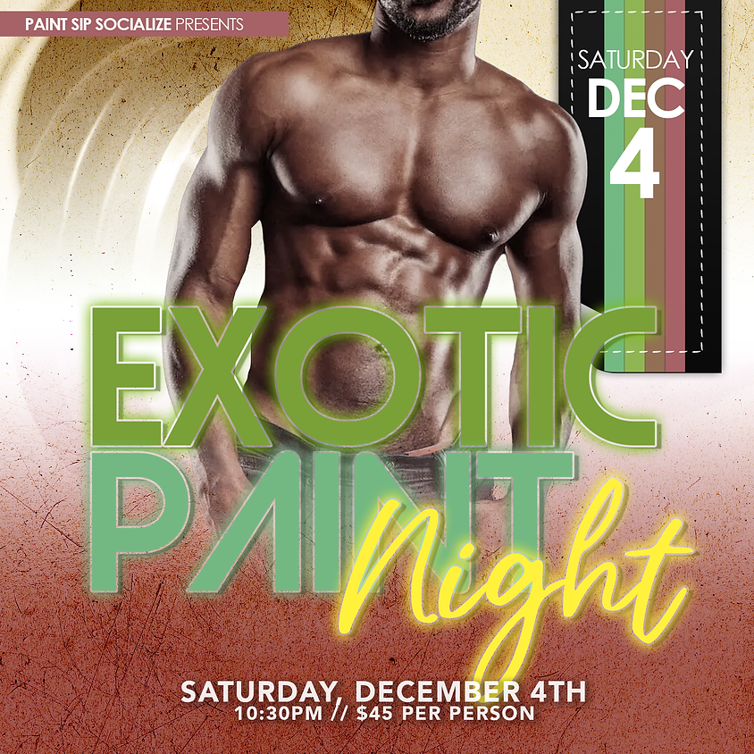 Exotic Paint Night 10:30pm