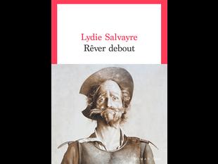 «Rêver debout » de Lydie Salvayre