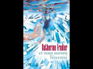 « Et nous aurons l'éternité » de Catherine Fradier