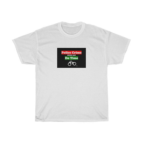 """""""Police Crime Should Do Time"""" Unisex Heavy Cotton Tee"""