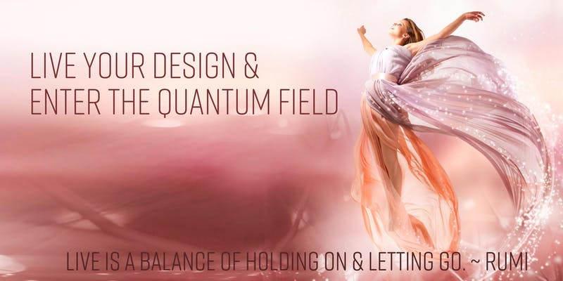 Live your Design & Enter the Qantum Field