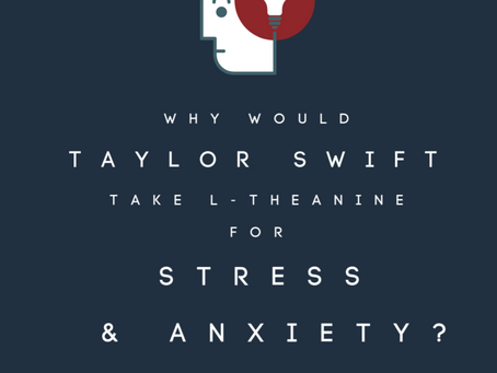 Why would Taylor Swift take L-Theanine for Stress & Anxiety?