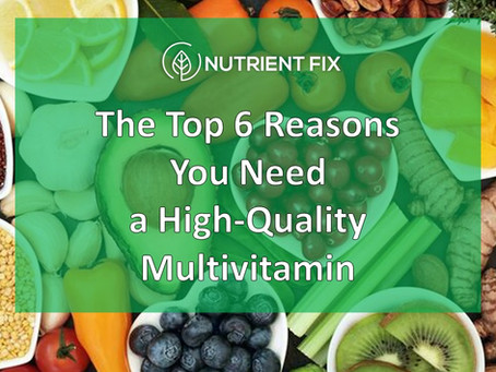 The Top 6 Reasons You Need a High-Quality Multivitamin