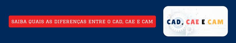 CAD, CAE E CAM