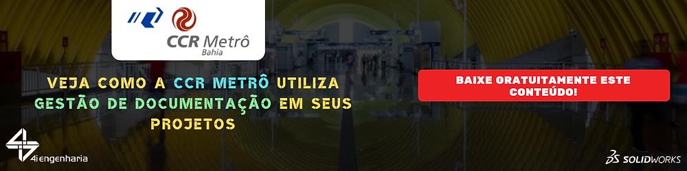 CCR Metrô Bahia - SOLIDWORKS PDM auxilia na gestão dos documentos da construção do Metrô de Salvador
