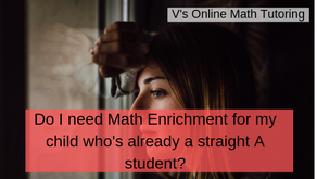 Do I need Math Enrichment for my child who's already a straight A student?