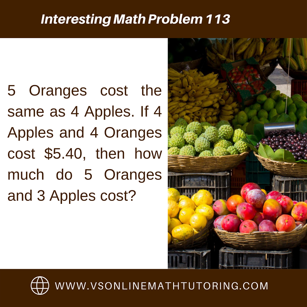 5 Oranges cost the same as 4 Apples. If 4 Apples and 4 Oranges cost $5.40, then how much do 5 Oranges and 3 Apples cost?