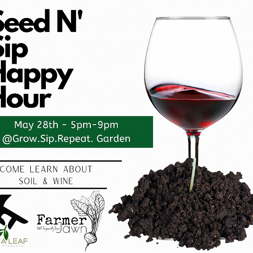 Seed N' Sip Happy Hour - Soil & Wine Edition