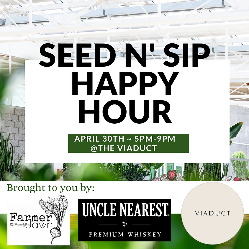 SOLD OUT - Seed N' Sip Happy Hour sponsored by Uncle Nearest Whiskey