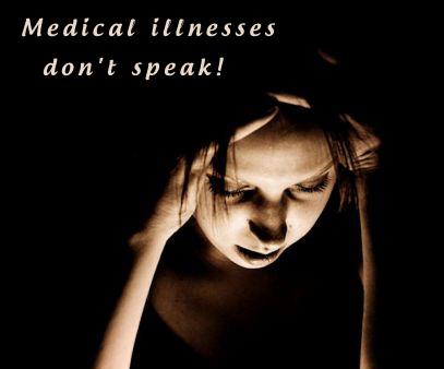 Medical Illnesses Don't Speak!