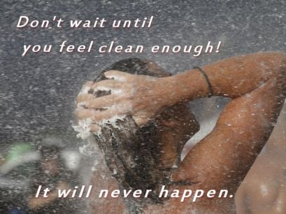 Waiting Till You're Clean Will Keep You Away Forever