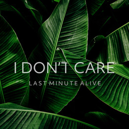 I Don't Care - Last Minute Alive - Leave