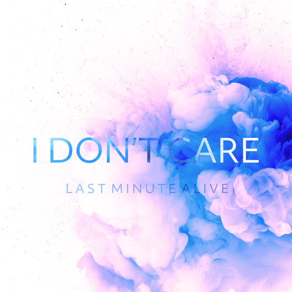 I Don't Care - Last Minute Alive - Pink