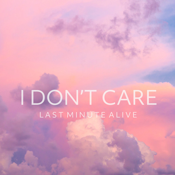 I Don't Care - Last Minute Alive - Color