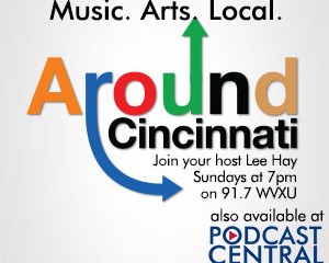 "WVXU 91.7 Podcast ""Around Cincinnati"" about a life with Art AND Music"