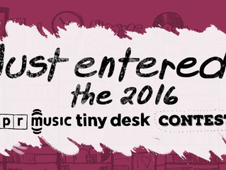 I just entered NPR music tiny desk contest!