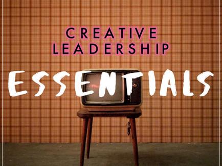 ESSENTIALS FOR CREATIVE LEADERSHIP