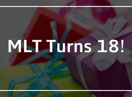 MLT Turns 18!