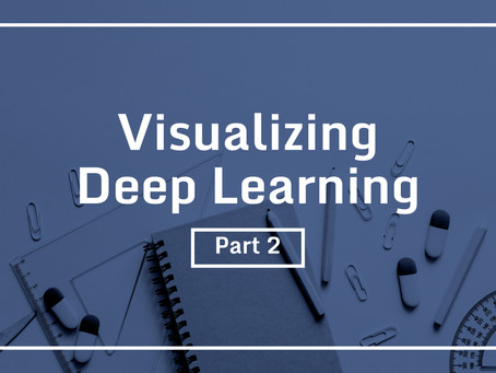 Visualizing deep learning: Part 2