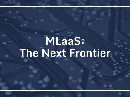 MLaaS: The Next Frontier
