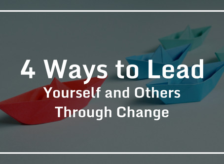 4 Ways to Lead Yourself and Others Through Change
