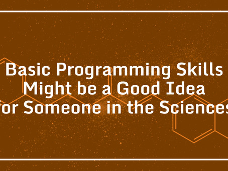 Basic Programming Skills Might be a Good Idea for Someone in the Sciences