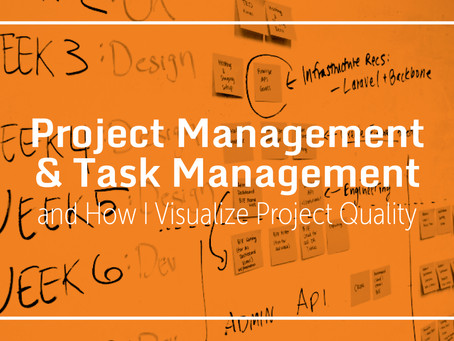 Project Management & Task Management and How I Visualize Project Quality