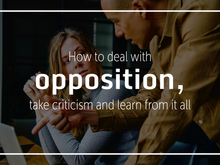 How to deal with opposition, take criticism, and learn from it all