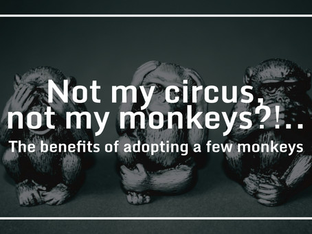 Not my circus, not my monkeys?!...The benefits of adopting a few monkeys