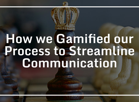 How we Gamified our Process to Streamline Communication