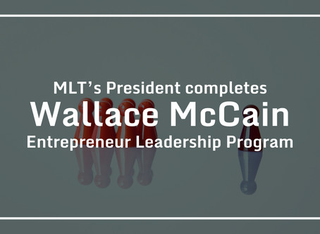 MLT's President completes Wallace McCain Entrepreneur Leadership Program