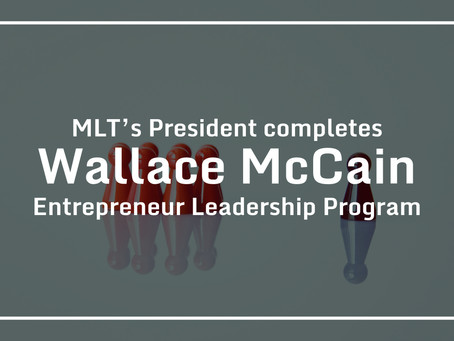 MLT's President completes Wallace McCain Entrepreneur Leadership Program
