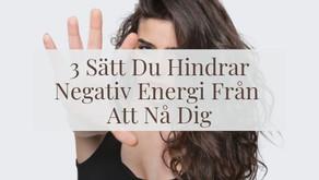 3 Olika Sätt Du Hindrar Negativ Energi Från Att Nå Dig