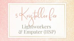 5 Kristaller för Lightworkers & Empater (HSP)