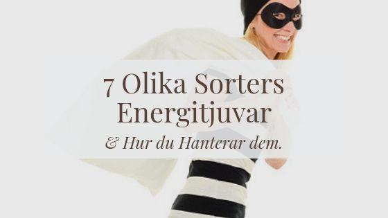7 Olika Sorters Energitjuvar & Hur du Hanterar dem.