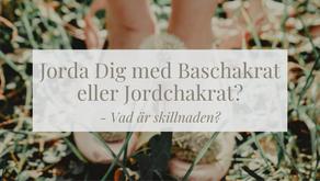 Jorda Dig med Baschakrat eller Jordchakrat? Vad är skillnaden?