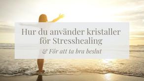 Hur du använder kristaller för Stresshealing & För att ta bra beslut