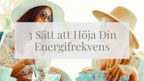 3 Sätt att Höja din Energifrekvens
