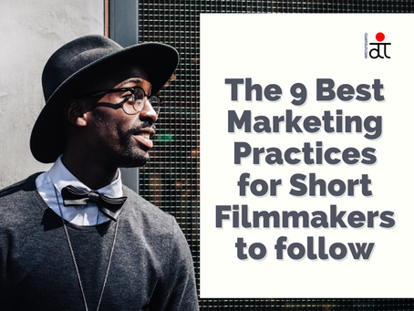 The 9 Best Marketing Practices for Short Filmmakers to follow