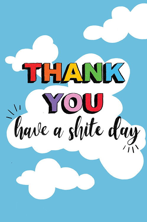 Thank you, have a shite day
