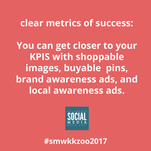Clear metrics of success: You can get closer to your KPIs with Shoppable images, buyable pins, brand awareness ads, and local awareness ads.