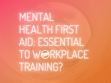 Mental Health First Aid: Essential to workplace training?