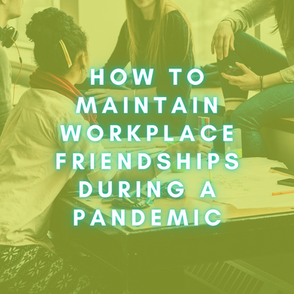 How To Maintain Workplace Relationships During A Pandemic