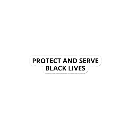PROTECT AND SERVE BLACK LIVES STICKER